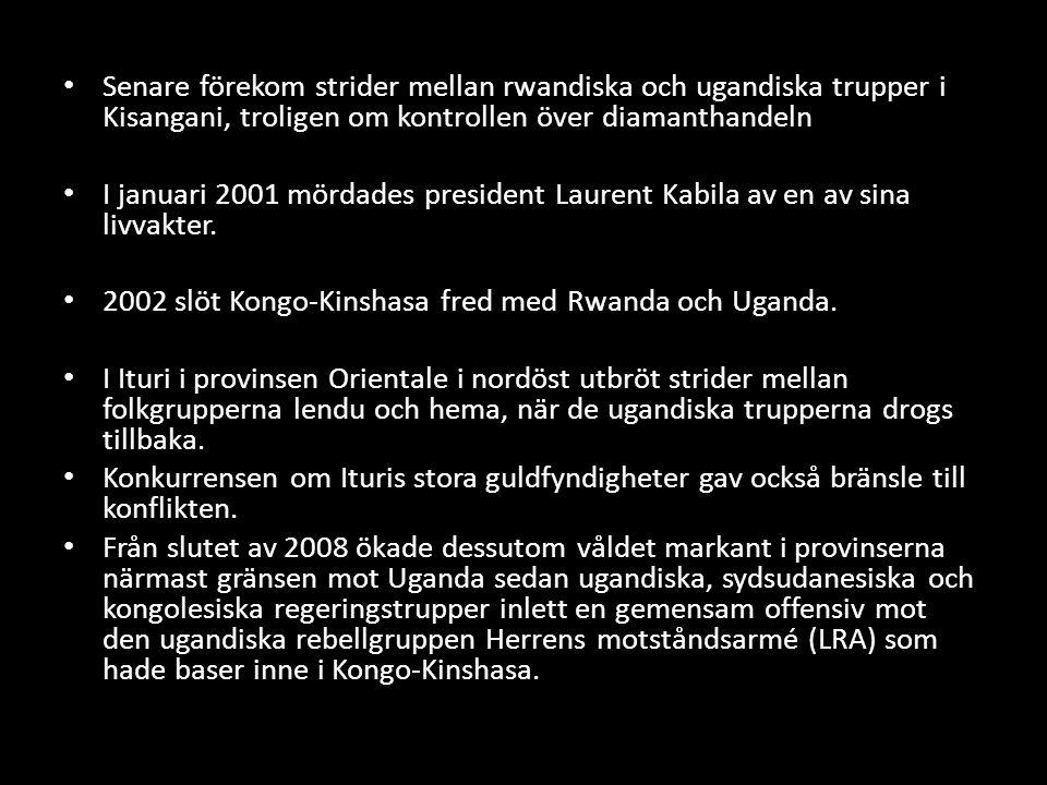 Senare förekom strider mellan rwandiska och ugandiska trupper i Kisangani, troligen om kontrollen över diamanthandeln I januari 2001 mördades presiden