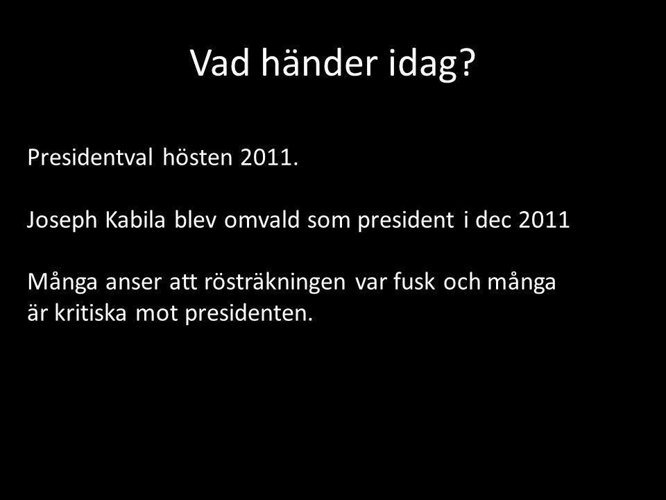 Vad händer idag? Presidentval hösten 2011. Joseph Kabila blev omvald som president i dec 2011 Många anser att rösträkningen var fusk och många är krit