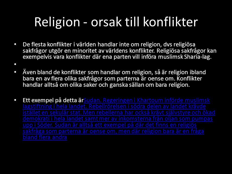 Religion - orsak till konflikter De flesta konflikter i världen handlar inte om religion, dvs religiösa sakfrågor utgör en minoritet av världens konfl