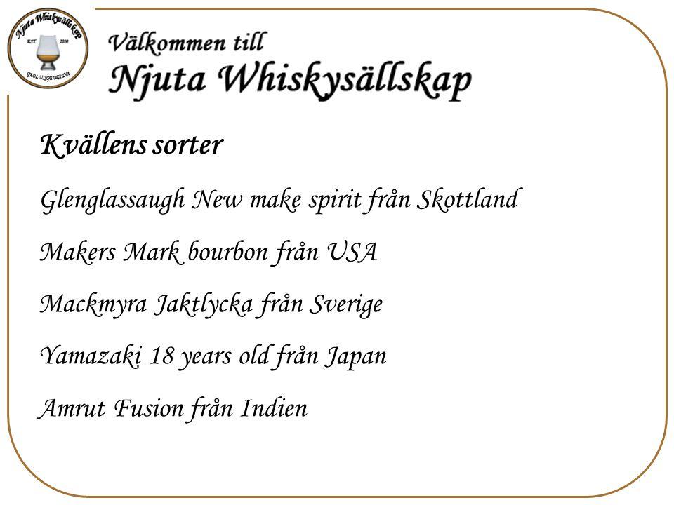 Kvällens sorter Glenglassaugh New make spirit från Skottland Makers Mark bourbon från USA Mackmyra Jaktlycka från Sverige Yamazaki 18 years old från Japan Amrut Fusion från Indien