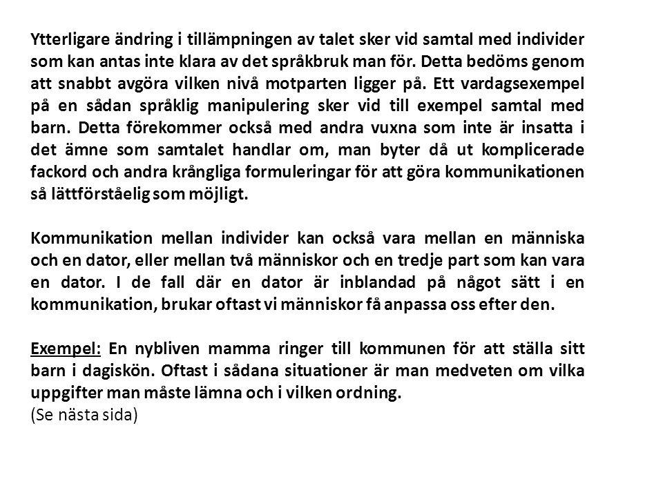 Tjänstemannen: Barbro Andersson.Mamman: Ja hej, mitt namn var Stina Karlsson.