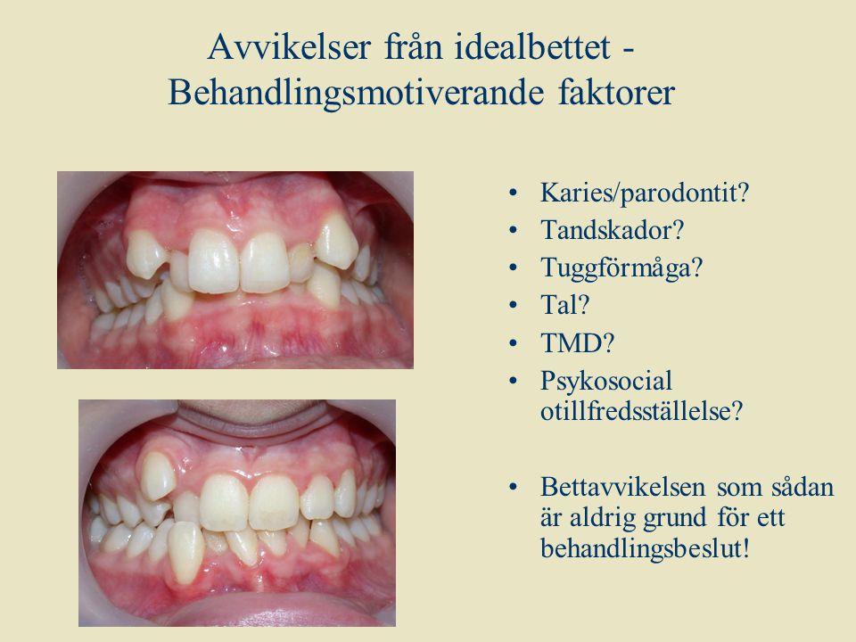 Avvikelser från idealbettet - Behandlingsmotiverande faktorer Karies/parodontit? Tandskador? Tuggförmåga? Tal? TMD? Psykosocial otillfredsställelse? B