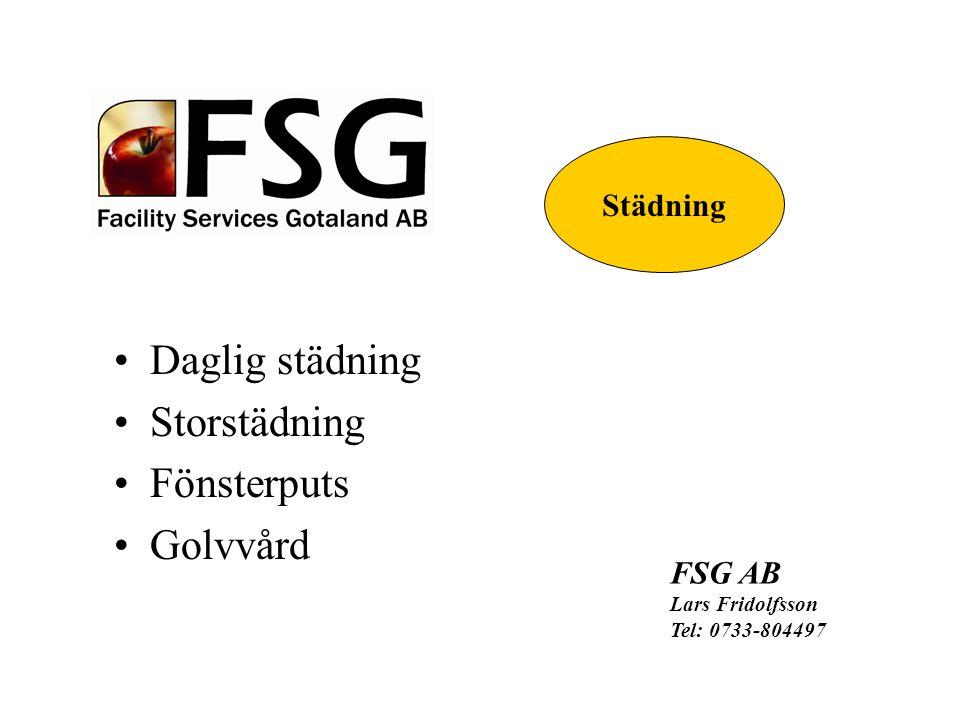 Daglig städning Storstädning Fönsterputs Golvvård FSG AB Lars Fridolfsson Tel: 0733-804497 Städning