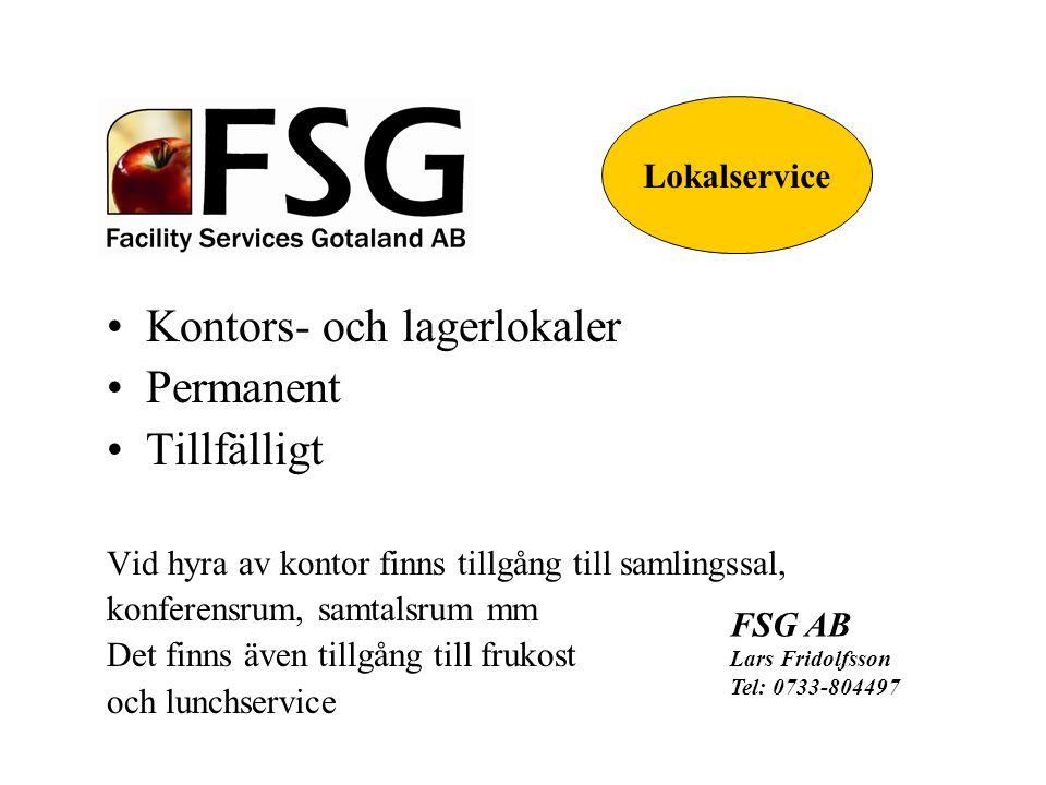 Kontors- och lagerlokaler Permanent Tillfälligt Vid hyra av kontor finns tillgång till samlingssal, konferensrum, samtalsrum mm Det finns även tillgång till frukost och lunchservice FSG AB Lars Fridolfsson Tel: 0733-804497 Lokalservice