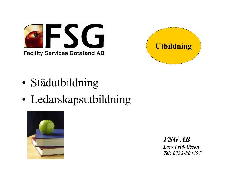Städutbildning Ledarskapsutbildning FSG AB Lars Fridolfsson Tel: 0733-804497 Utbildning