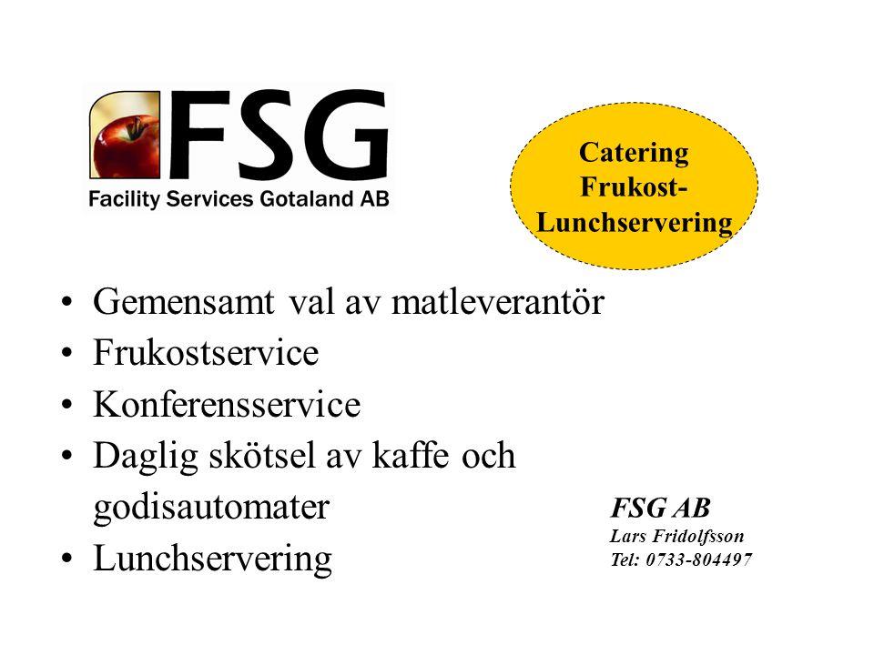 Gemensamt val av matleverantör Frukostservice Konferensservice Daglig skötsel av kaffe och godisautomater Lunchservering FSG AB Lars Fridolfsson Tel: 0733-804497 Catering Frukost- Lunchservering