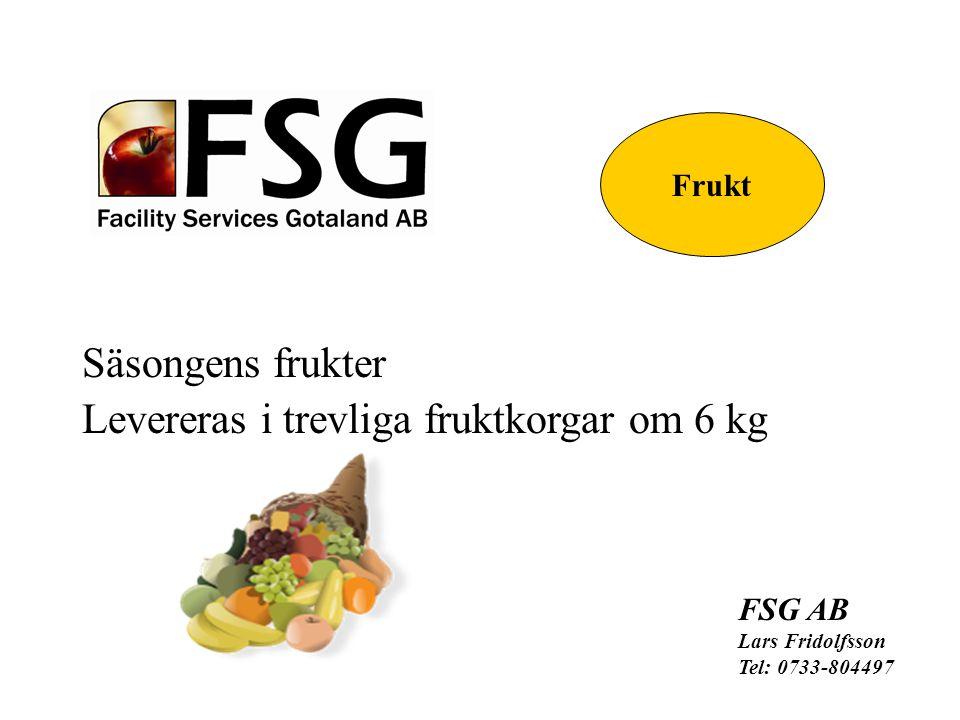 FSG AB Lars Fridolfsson Tel: 0733-804497 Frukt Säsongens frukter Levereras i trevliga fruktkorgar om 6 kg