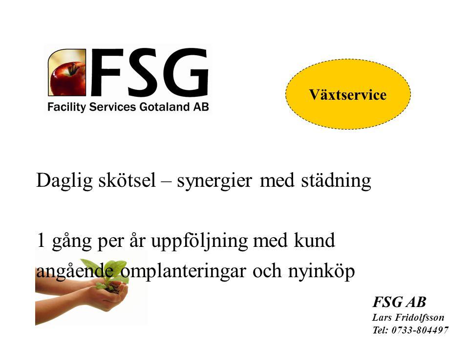 Daglig skötsel – synergier med städning 1 gång per år uppföljning med kund angående omplanteringar och nyinköp FSG AB Lars Fridolfsson Tel: 0733-804497 Växtservice