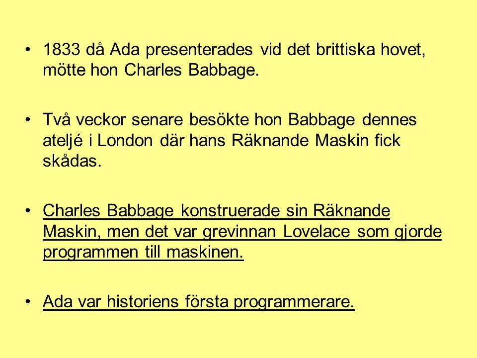 1833 då Ada presenterades vid det brittiska hovet, mötte hon Charles Babbage.