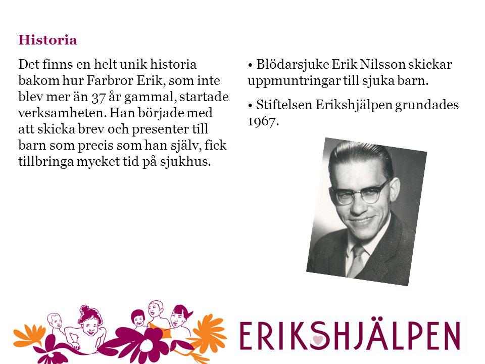 Historia Det finns en helt unik historia bakom hur Farbror Erik, som inte blev mer än 37 år gammal, startade verksamheten.