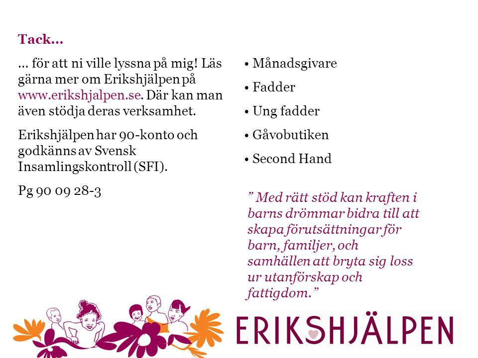 Tack… … för att ni ville lyssna på mig.Läs gärna mer om Erikshjälpen på www.erikshjalpen.se.