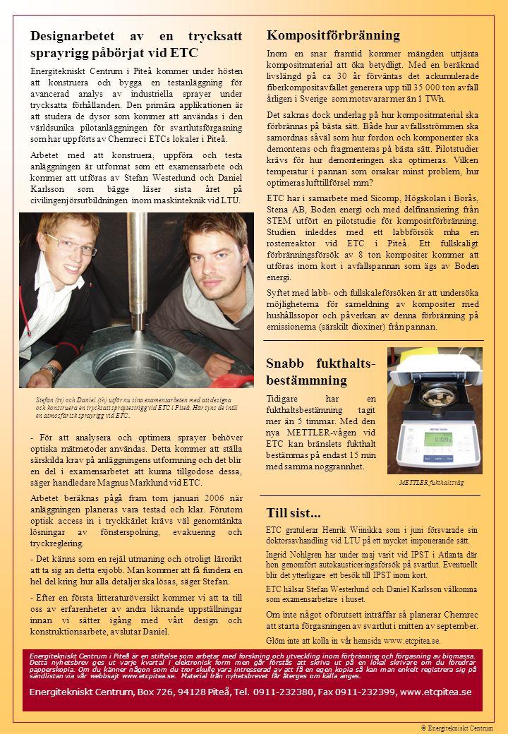 © Energitekniskt Centrum Designarbetet av en trycksatt sprayrigg påbörjat vid ETC Energitekniskt Centrum i Piteå kommer under hösten att konstruera och bygga en testanläggning för avancerad analys av industriella sprayer under trycksatta förhållanden.