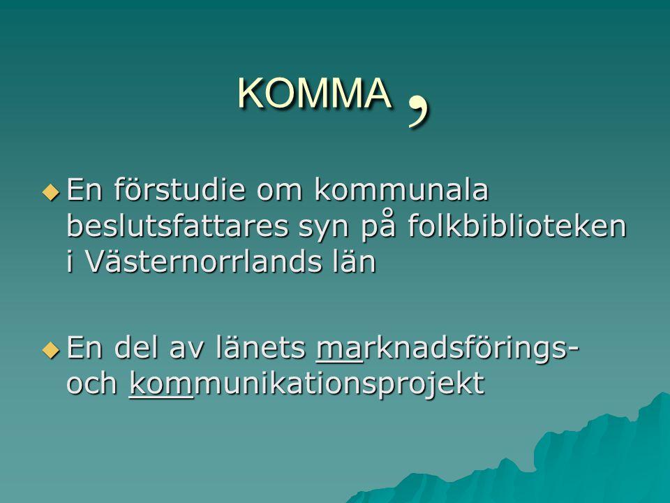 KOMMA,  En förstudie om kommunala beslutsfattares syn på folkbiblioteken i Västernorrlands län  En del av länets marknadsförings- och kommunikationsprojekt