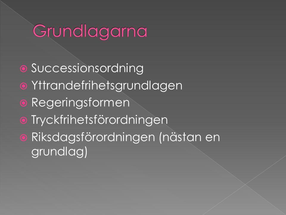  Successionsordning  Yttrandefrihetsgrundlagen  Regeringsformen  Tryckfrihetsförordningen  Riksdagsförordningen (nästan en grundlag)