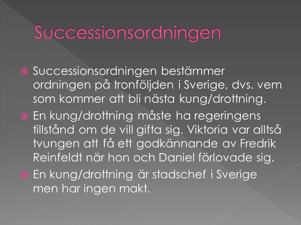  Successionsordningen bestämmer ordningen på tronföljden i Sverige, dvs. vem som kommer att bli nästa kung/drottning.  En kung/drottning måste ha re