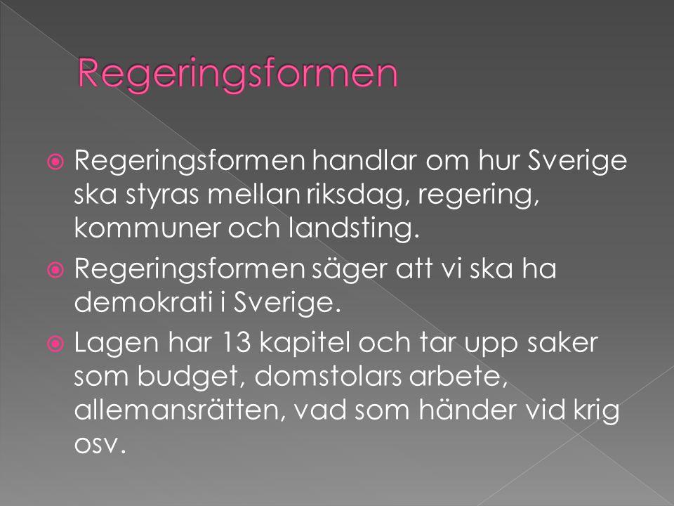  Regeringsformen handlar om hur Sverige ska styras mellan riksdag, regering, kommuner och landsting.  Regeringsformen säger att vi ska ha demokrati
