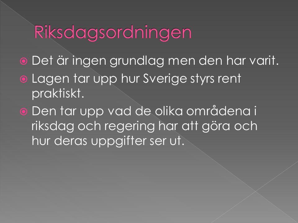  Det är ingen grundlag men den har varit.  Lagen tar upp hur Sverige styrs rent praktiskt.  Den tar upp vad de olika områdena i riksdag och regerin