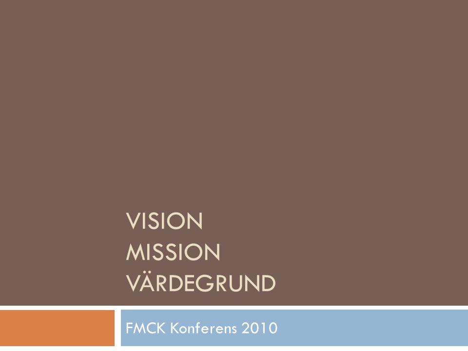 VISION MISSION VÄRDEGRUND FMCK Konferens 2010