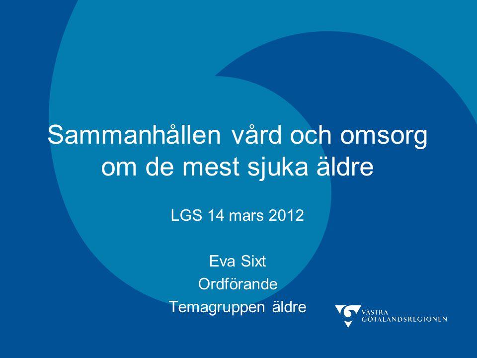 LGS 14 mars 2012 Eva Sixt Ordförande Temagruppen äldre Sammanhållen vård och omsorg om de mest sjuka äldre