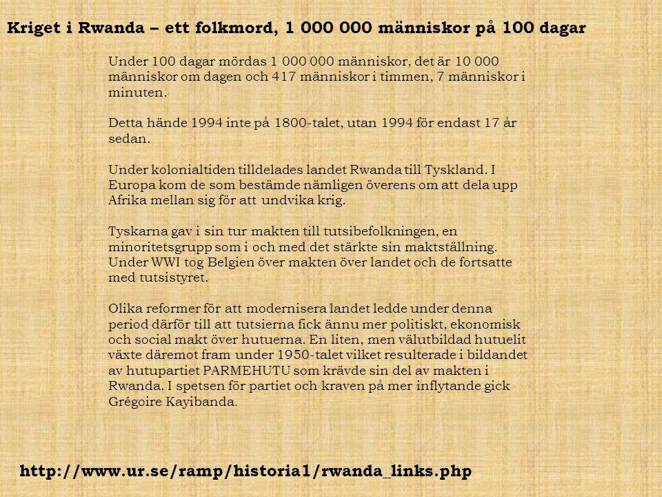 Kriget i Rwanda – ett folkmord, 1 000 000 människor på 100 dagar http://www.ur.se/ramp/historia1/rwanda_links.php Under 100 dagar mördas 1 000 000 män