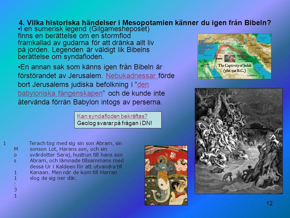 12 4. Vilka historiska händelser i Mesopotamien känner du igen från Bibeln? Kan syndafloden bekräftas? Kan syndafloden bekräftas? Geolog svarar på frå