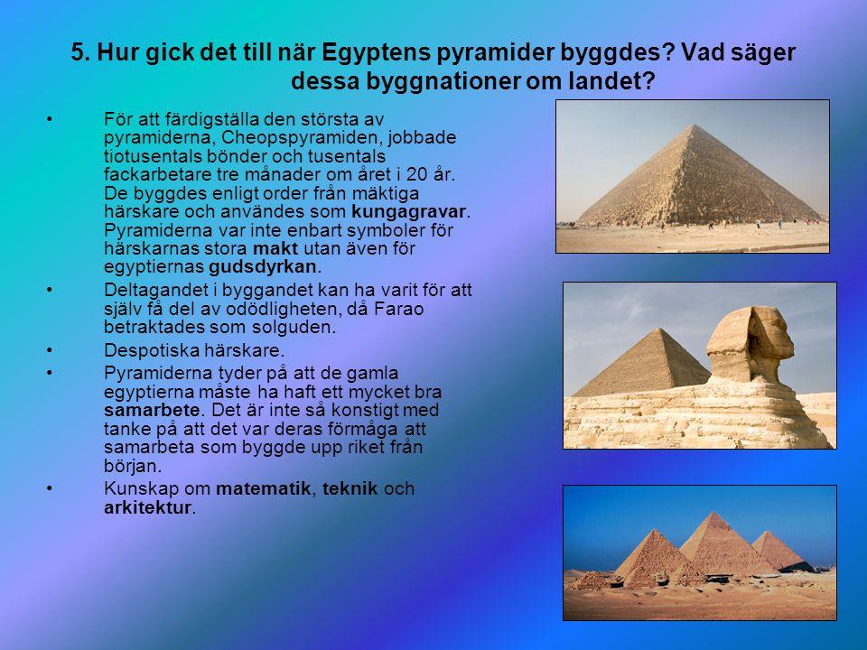 14 5. Hur gick det till när Egyptens pyramider byggdes? Vad säger dessa byggnationer om landet? För att färdigställa den största av pyramiderna, Cheop