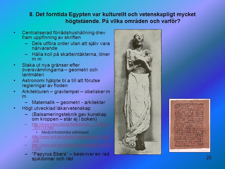 20 8. Det forntida Egypten var kulturellt och vetenskapligt mycket högtstående. På vilka områden och varför? Centraliserad förrådshushållning drev fra