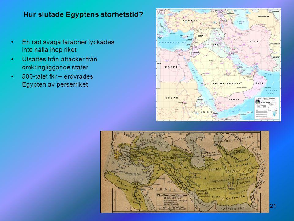 21 Hur slutade Egyptens storhetstid? En rad svaga faraoner lyckades inte hålla ihop riket Utsattes från attacker från omkringliggande stater 500-talet