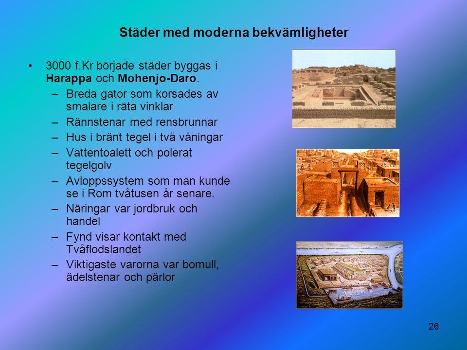 26 Städer med moderna bekvämligheter 3000 f.Kr började städer byggas i Harappa och Mohenjo-Daro. –Breda gator som korsades av smalare i räta vinklar –