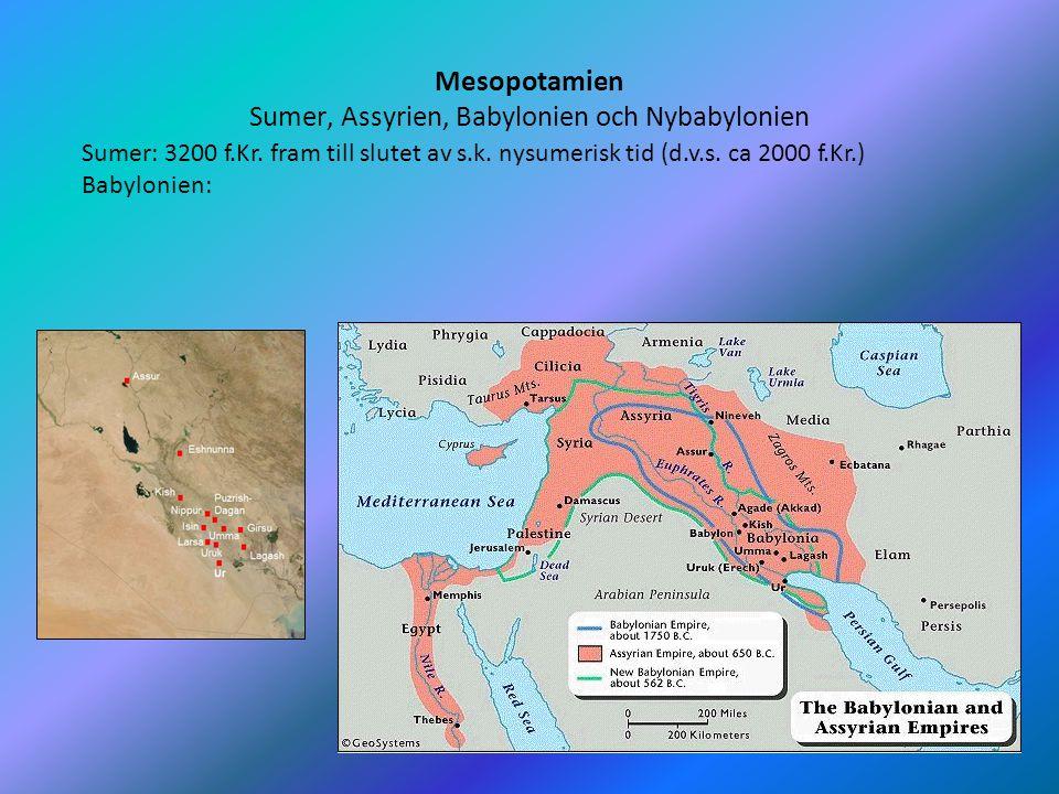 Mesopotamien Sumer, Assyrien, Babylonien och Nybabylonien 3 Sumer: 3200 f.Kr. fram till slutet av s.k. nysumerisk tid (d.v.s. ca 2000 f.Kr.) Babylonie