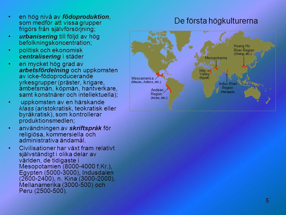 5 De första högkulturerna en hög nivå av födoproduktion, som medför att vissa grupper frigörs från självförsörjning; urbanisering till följd av hög be