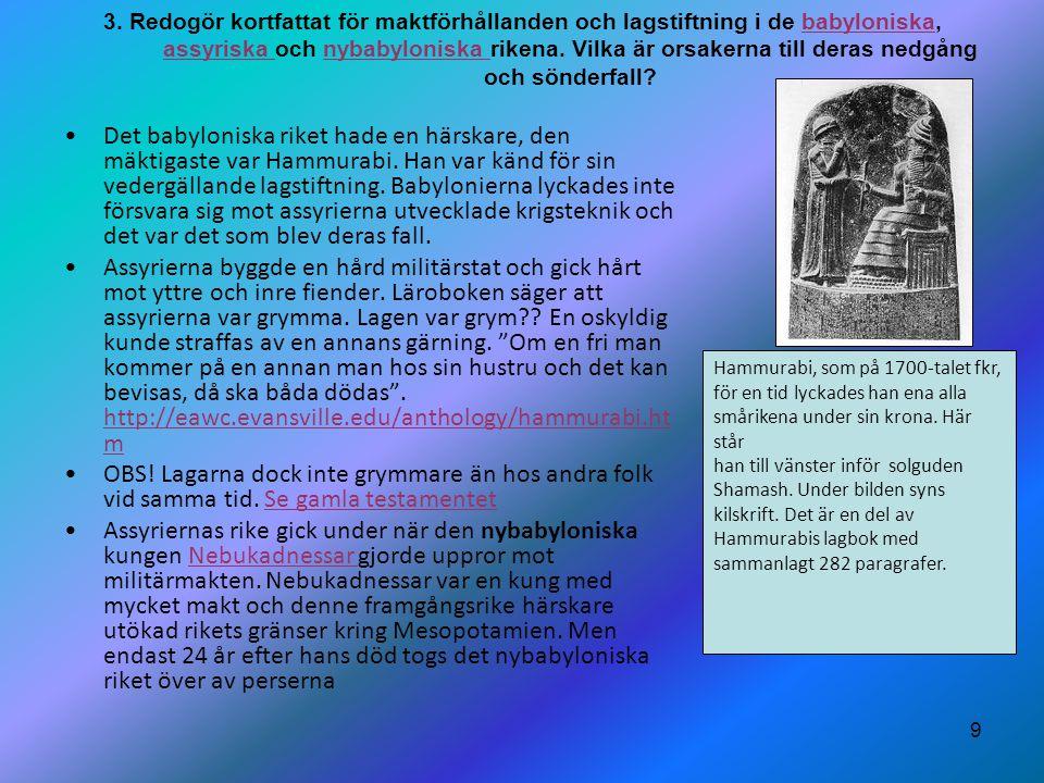 9 3. Redogör kortfattat för maktförhållanden och lagstiftning i de babyloniska, assyriska och nybabyloniska rikena. Vilka är orsakerna till deras nedg