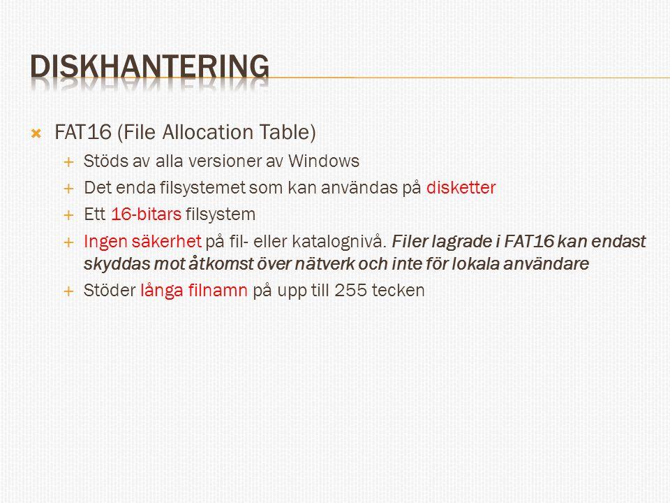  FAT16 (File Allocation Table)  Stöds av alla versioner av Windows  Det enda filsystemet som kan användas på disketter  Ett 16-bitars filsystem 