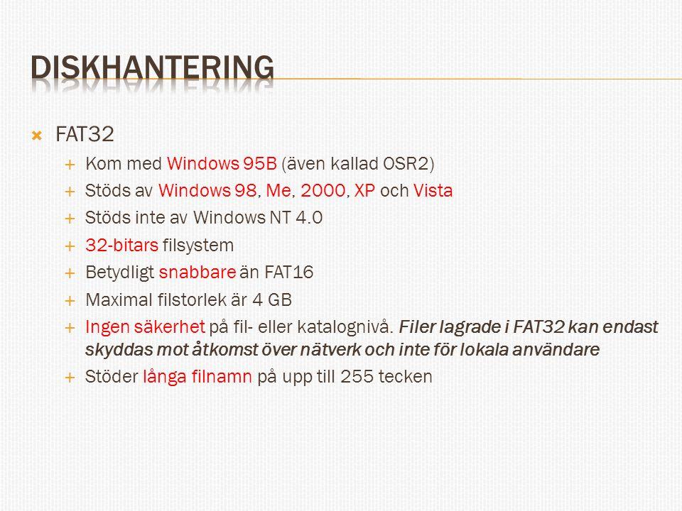  FAT32  Kom med Windows 95B (även kallad OSR2)  Stöds av Windows 98, Me, 2000, XP och Vista  Stöds inte av Windows NT 4.0  32-bitars filsystem 