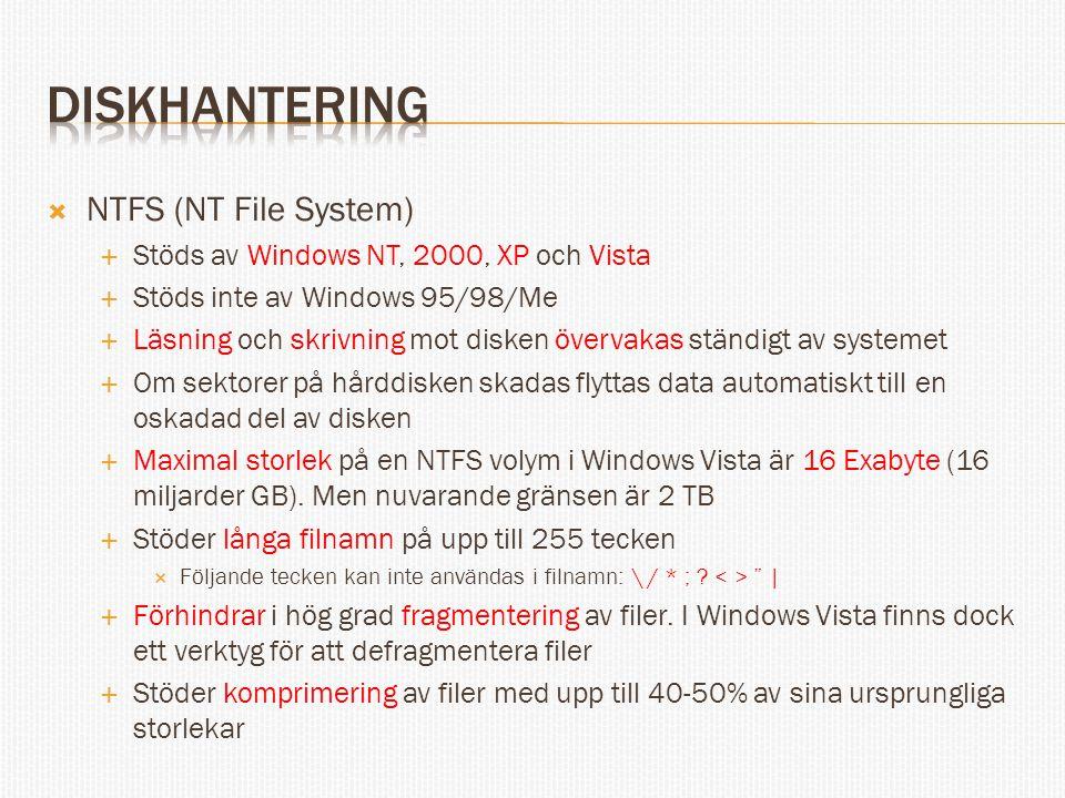  NTFS (NT File System)  Stöds av Windows NT, 2000, XP och Vista  Stöds inte av Windows 95/98/Me  Läsning och skrivning mot disken övervakas ständi