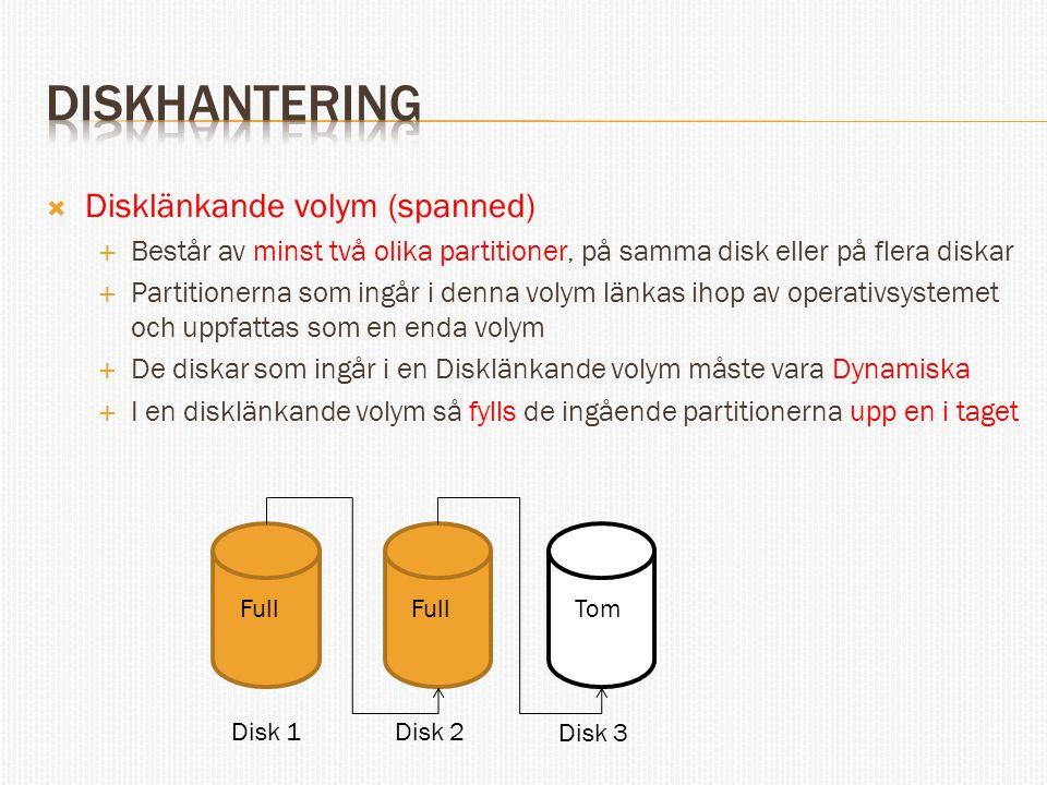  Disklänkande volym (spanned)  Består av minst två olika partitioner, på samma disk eller på flera diskar  Partitionerna som ingår i denna volym lä