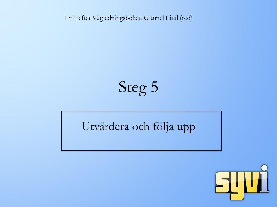Steg 5 Utvärdera och följa upp Fritt efter Vägledningsboken Gunnel Lind (red)