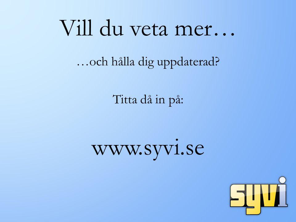 Vill du veta mer… …och hålla dig uppdaterad? Titta då in på: www.syvi.se