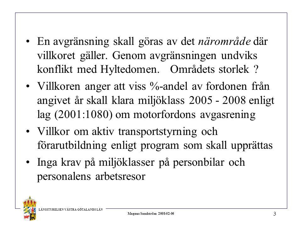 LÄNSSTYRELSEN VÄSTRA GÖTALANDS LÄN Magnus Sandström 2008-02-06 3 En avgränsning skall göras av det närområde där villkoret gäller.