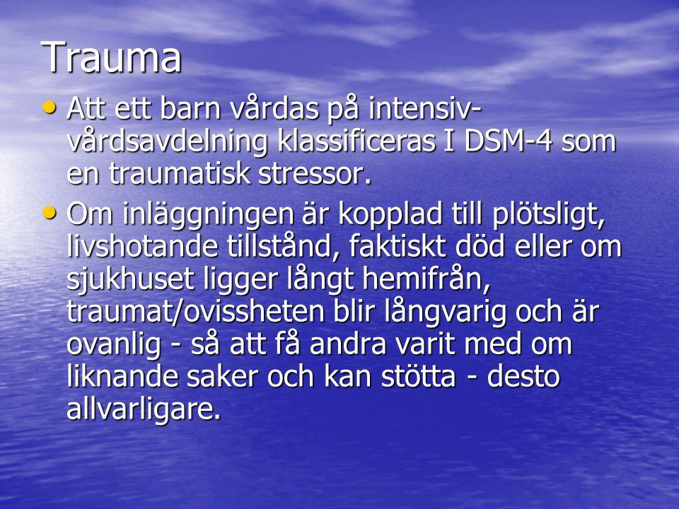 Trauma Att ett barn vårdas på intensiv- vårdsavdelning klassificeras I DSM-4 som en traumatisk stressor. Att ett barn vårdas på intensiv- vårdsavdelni