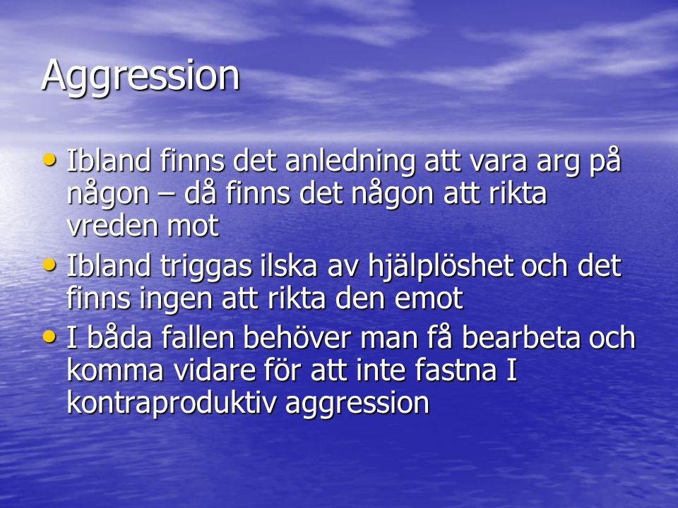 Aggression Ibland finns det anledning att vara arg på någon – då finns det någon att rikta vreden mot Ibland finns det anledning att vara arg på någon