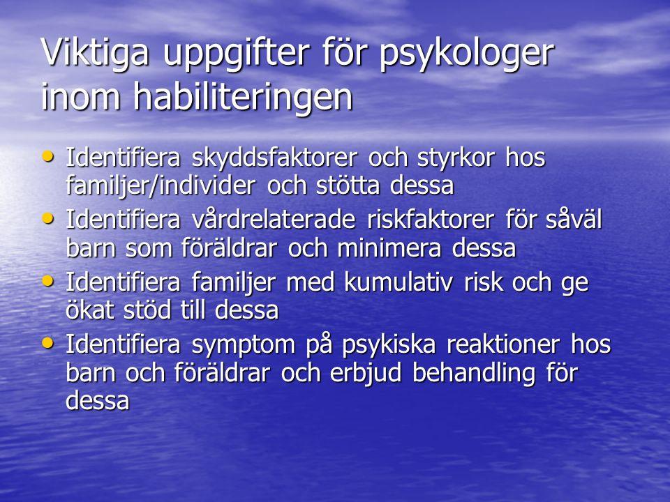 Viktiga uppgifter för psykologer inom habiliteringen Identifiera skyddsfaktorer och styrkor hos familjer/individer och stötta dessa Identifiera skydds