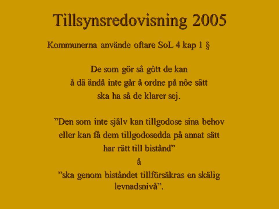 Tillsynsredovisning 2005 Kommunerna använde oftare SoL 4 kap 1 § De som gör så gôtt de kan å dä ändå inte går å ordne på nôe sätt ska ha så de klarer