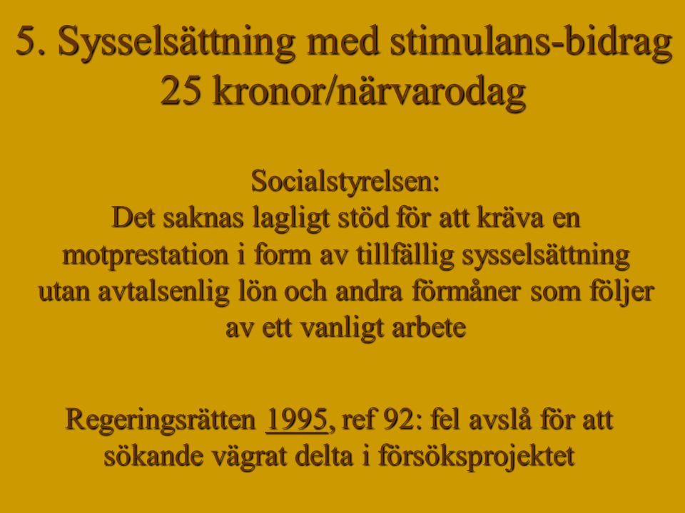 5. Sysselsättning med stimulans-bidrag 25 kronor/närvarodag Socialstyrelsen: Det saknas lagligt stöd för att kräva en motprestation i form av tillfäll
