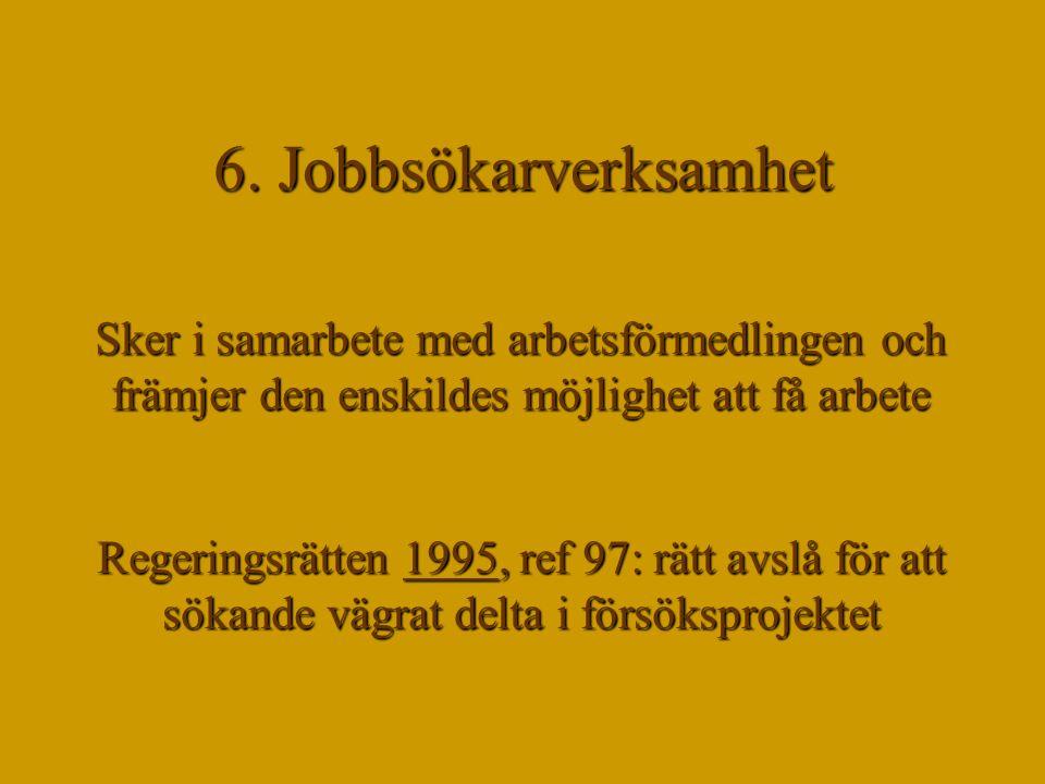 6. Jobbsökarverksamhet Sker i samarbete med arbetsförmedlingen och främjer den enskildes möjlighet att få arbete Regeringsrätten 1995, ref 97: rätt av