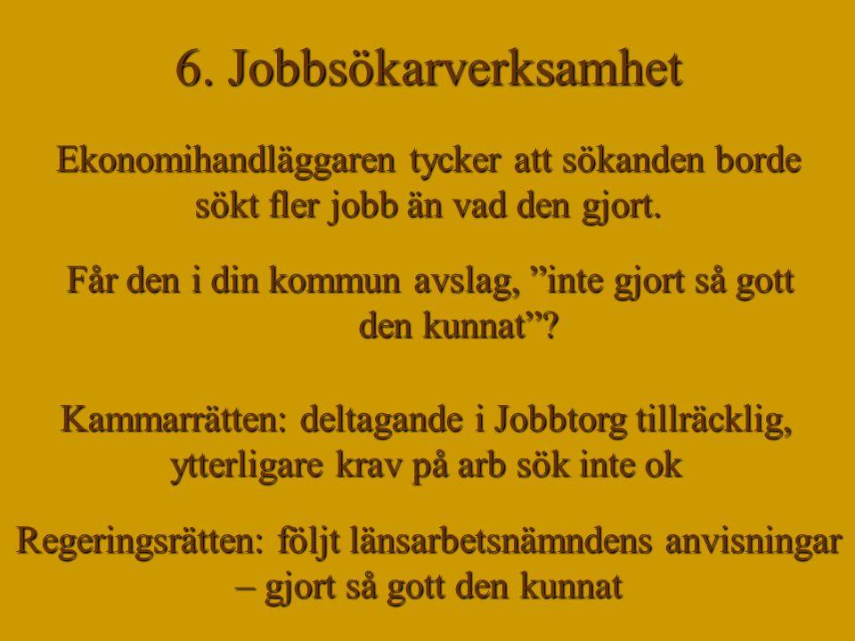 6. Jobbsökarverksamhet Ekonomihandläggaren tycker att sökanden borde sökt fler jobb än vad den gjort. Kammarrätten: deltagande i Jobbtorg tillräcklig,