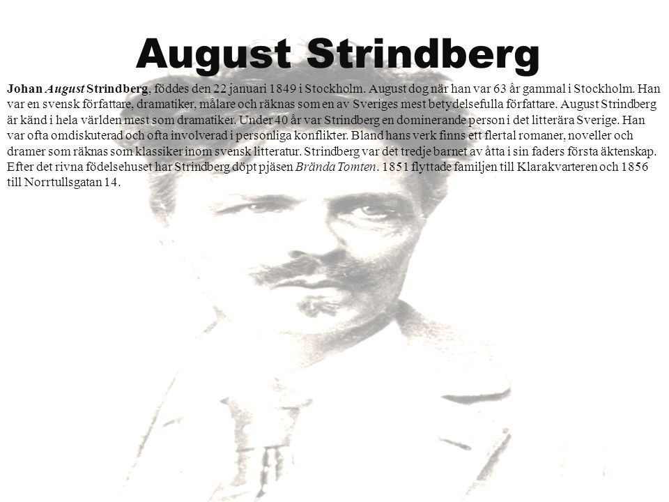 August Strindberg Johan August Strindberg, föddes den 22 januari 1849 i Stockholm.