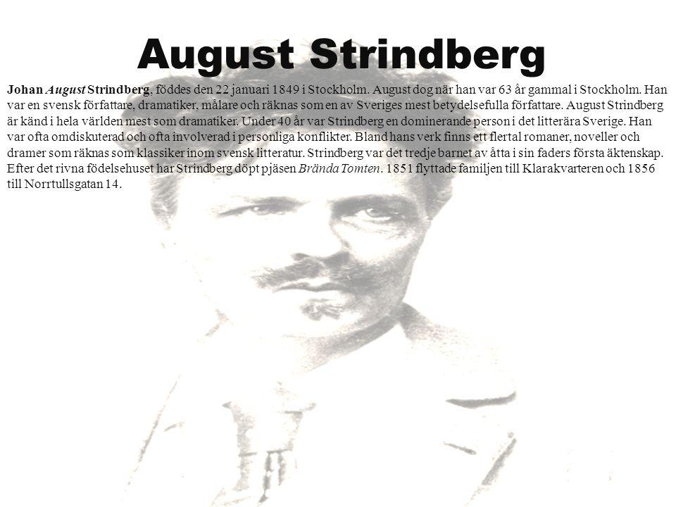 August Strindberg Johan August Strindberg, föddes den 22 januari 1849 i Stockholm. August dog när han var 63 år gammal i Stockholm. Han var en svensk