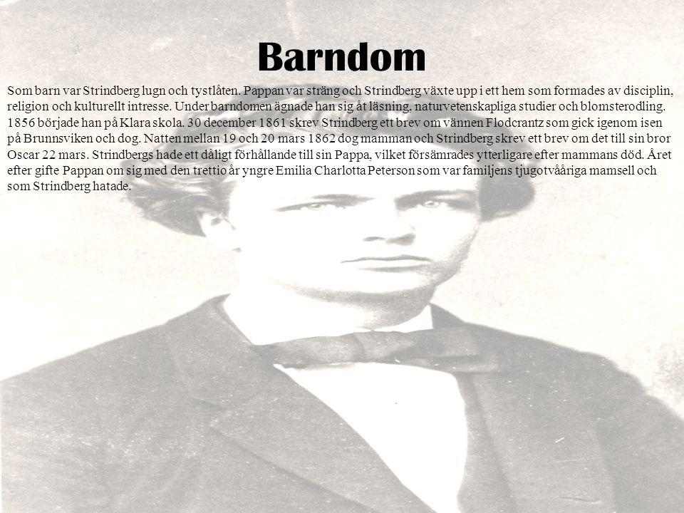 Barndom Som barn var Strindberg lugn och tystlåten. Pappan var sträng och Strindberg växte upp i ett hem som formades av disciplin, religion och kultu