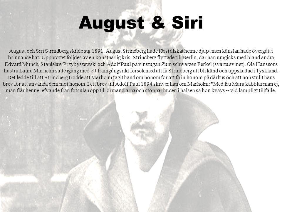 August & Siri August och Siri Strindberg skilde sig 1891. August Strindberg hade först älskat henne djupt men känslan hade övergått i brinnande hat. U